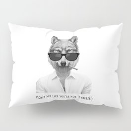 Don't act like you're not impressed Pillow Sham