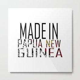 Made In Papua New Guinea Metal Print