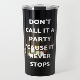 don't call it a party Travel Mug