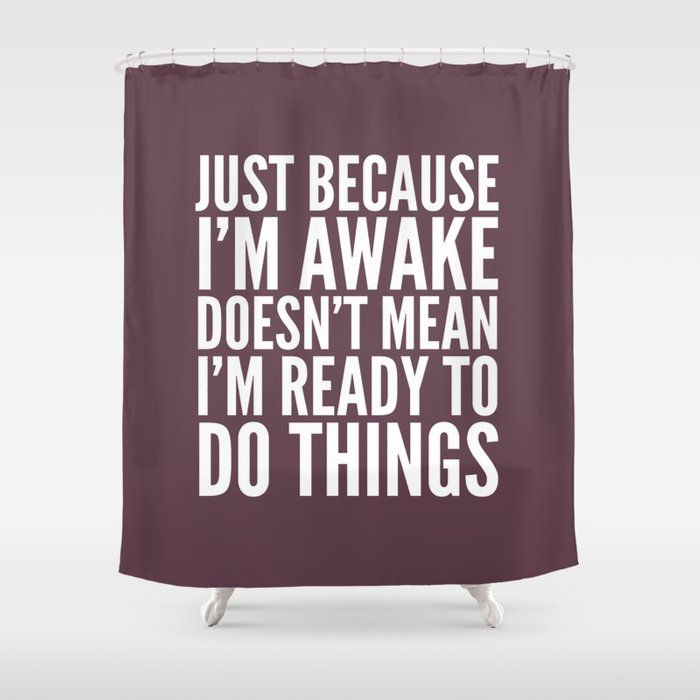 Just Because Im Awake Doesnt Mean Ready To Do