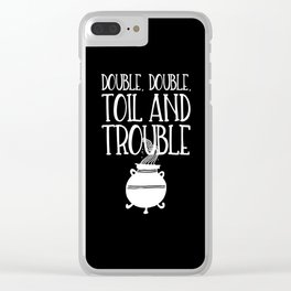 Double, Double, Toil and Trouble (Black and White inverted) Clear iPhone Case