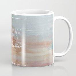 It's okay. Just breathe. Coffee Mug