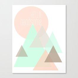 Hello Handsome  Canvas Print