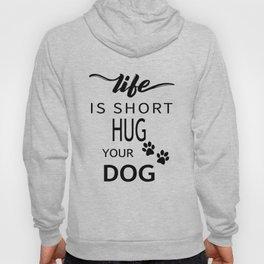 Life Is Short Hug Your Dog Hoody