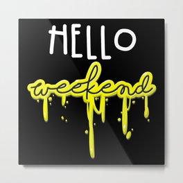 Hello weekend Metal Print