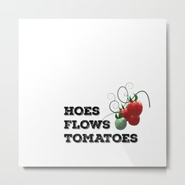 Hoes Flows Tomatoes! Metal Print
