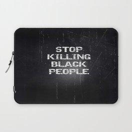 Stop Killing Black People Laptop Sleeve