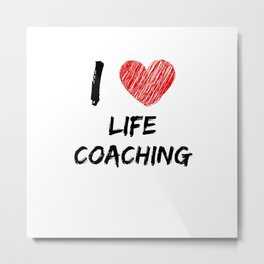 I Love Life Coaching Metal Print