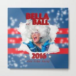 Bella da Ball for President 2016 Metal Print