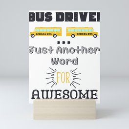 School Bus Driver Just Another Name For Awesome Mini Art Print