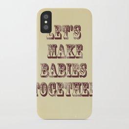 Let's Make Babies Together iPhone Case