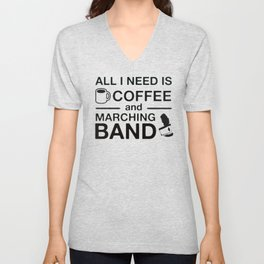 All I Need Is Coffee and Marching Band Unisex V-Neck