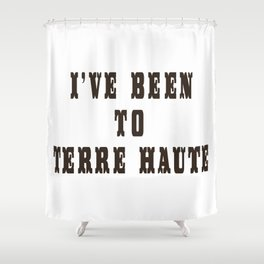 I've Been To Terre Haute Shower Curtain