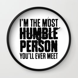 I'm The Most Humble Person Wall Clock