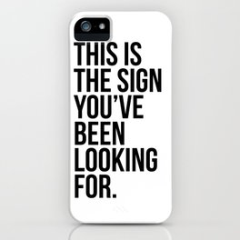 this is the sign you've been looking for. iPhone Case