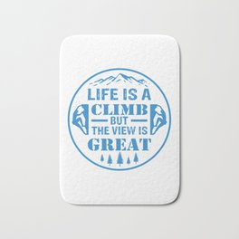 Life Is A Climb, But The View Is Great wb Bath Mat
