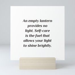 An empty lantern provides no light. Self-care is the fuel that allows your light to shine brightly. Mini Art Print