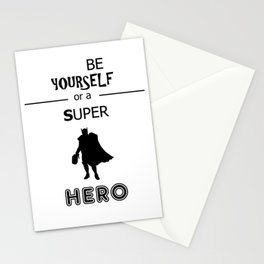 Be yourself or a super hero Stationery Cards