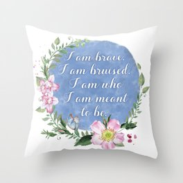 I Am Brave, I Am Bruised Throw Pillow