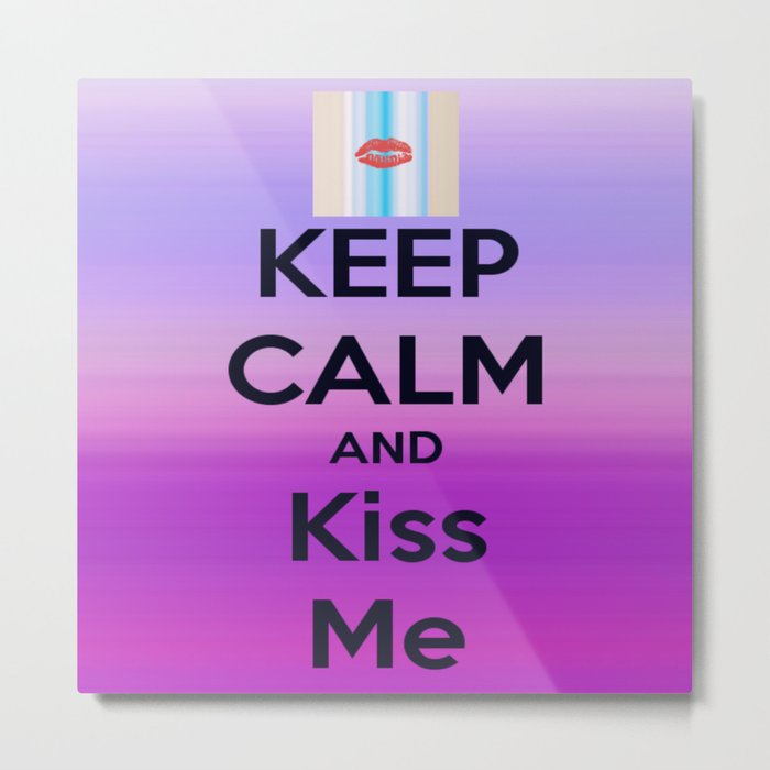 Keep Calm and Kiss me Metal Print
