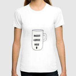 Insert Coffee Here T-shirt