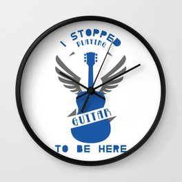 I Stopped Playing Guitar To Be Here Accoustic Guitar Player Electronical Bass Wall Clock