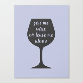 """Give Me Wine Or Leave Me Alone"" Canvas Print"