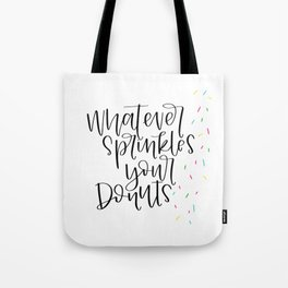 Whatever Sprinkles Your Donuts Handwritten Print Tote Bag