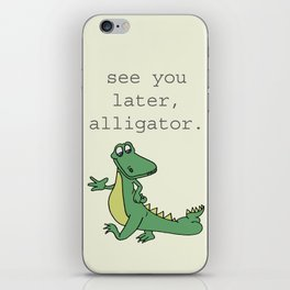 See you later, Alligator!  iPhone Skin