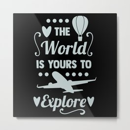 The World Is Yours to Explore Metal Print