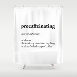 Procaffeinating Black and White Dictionary Definition Meme wake up bedroom poster Shower Curtain