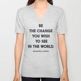 Be the change you wish to see in the World, Mahatma Gandhi quote for human rights, freedom, justice Unisex V-Neck