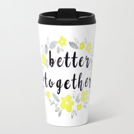 Better Together, Watercolor quote Travel Mug