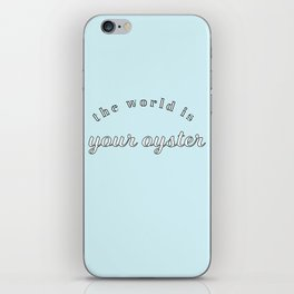 the world is your oyster iPhone Skin