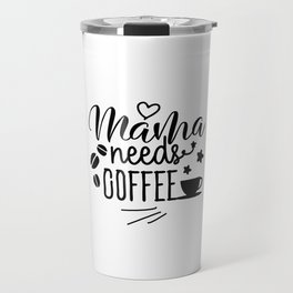 Mama Needs Coffee Travel Mug