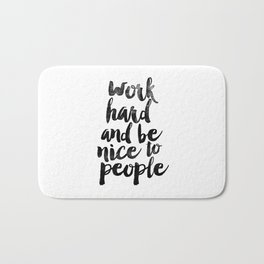 Work Hard and be Nice to People black and white typography poster black-white design bedroom wall Bath Mat