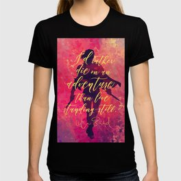 I'd rather die on an adventure...Lila Bard. A Darker Shade of Magic (ADSOM) T-shirt