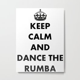 Keep Calm and Dance the Rumba Metal Print