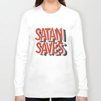 satan Long Sleeve T-shirts featuring Satan Saves by Gabby Schulz