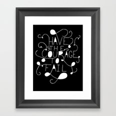 Have the courage to fail Framed Art Print
