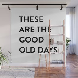 These Are The Good Old Days Wall Mural