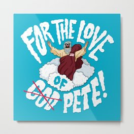 For The Love of Pete Metal Print