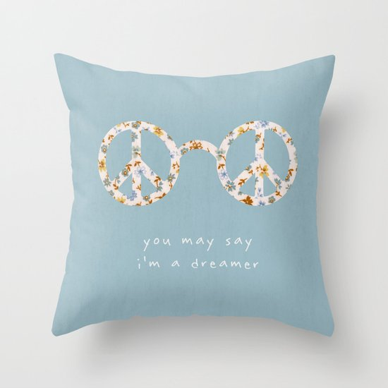 You may say i m a dreamer Throw Pillow by Withnopants Society6