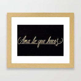 Ama lo que haces / Love what you do Framed Art Print