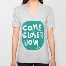 Come Closer Now Minimal Typographic Art Emmanuel Signorino© Unisex V-Neck