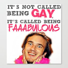 It's not called being gay, it's called being faaaaabulous Canvas Print