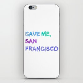 Save Me, San Francisco iPhone Skin