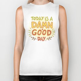 Today is a damn good day! Biker Tank