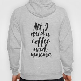 All I Need Is COFFEE AND MASCARA, Funny Print,Coffee Sign,Girls Room Decor,Quote Prints,Girly Print, Hoody