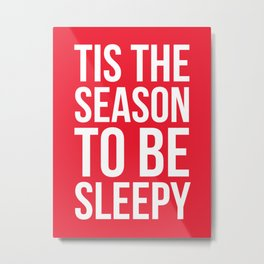 Tis The Season To Be Sleepy (Red) Metal Print